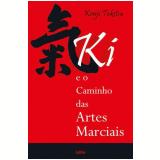 Ki e o Caminho Das Artes Marciais - Kenji Tokitsu