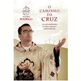 O Caminho Da Cruz - Padre Rodrigo Silva Pereira