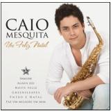 Caio Mesquita - Um Feliz Natal (CD) - Caio Mesquita