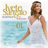 Ivete Sangalo - Acústico em Trancoso Parte 1 (CD) - Ivete Sangalo