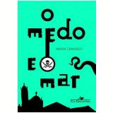 O Medo e o Mar - Maria Camargo