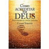 Como Acreditar em Deus - Clark Strand