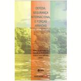 Defesa, Segurança Internacional e Forças Armadas - Suzeley Kalil Mathias, Samuel Alves Soares, Maria D´araujo Celina