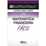 Matemática Financeira Fácil - Antonio Arnot Crespo