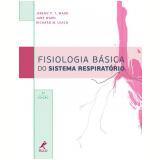 Fisiologia Básica do Sistema Respiratório  - Jeremy P. T. Ward, Jane Ward, Richard M. Leach