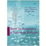Bases Da Bioquimica E Topicos De Biofisica Um Marco Inicial - Vários autores