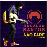 Ronaldo Santos - Nao Pare - Ao Vivo (CD) -