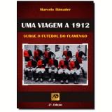 Uma Viagem A 1912 - Marcelo Abinader