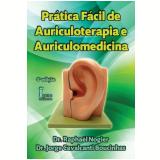 Pratica Facil De Auriculoterapia E Auriculomedicina - Raphael Nogier