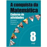 A Conquista Da Matemática - 8º Ano - Caderno De Atividades - José Ruy Giovanni, Giovanni Jr