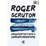 Uma Filosofia Política - Argumentos Para o Conservadorismo - Roger Scruton