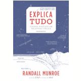 Explica Tudo - Coisas Difíceis Em Palavras Fáceis - Randall Munroe