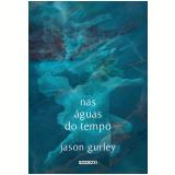 Nas Águas do Tempo - Jason Gurley
