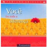 Você Faz Toda a Diferença - Fabiane Ariello