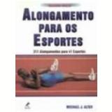Alongamento para os Esportes - Michael J. Alter
