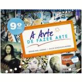 A Arte de Fazer Arte 9º Ano - Ensino Fundamental II - Denise Akel Haddad, Dulce Goncalves Morbin
