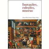 Inovações, Coleções, Museus - Maria Eliza Linhares Borges