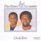 Pena Branca E Xavantinho - Cio Da Terra (CD) - Pena Branca E Xavantinho