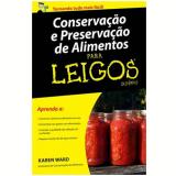 Conservaçao E Preservaçao De Alimentos Para Leigos - Karen Ward