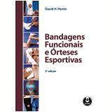 Bandagens Funcionais E órteses Esportivas - David H. Perrin