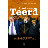 Aposta Em Teerã - Luiz Felipe Lampreia