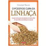 O Poder De Cura Da Linhaça - Conceição Trucom