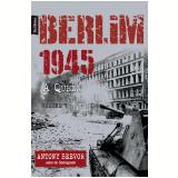 Berlim 1945 (vol.1 - Edição De Bolso) - Antony Beevor