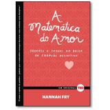 A Matemática Do Amor - Hannah Fry