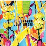 Júlia Vargas - Pop Banana (CD) - Júlia Vargas