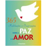 365 Medita��es e Inspira��es sobre a Paz e o Amor - Marcus Braybrooke