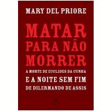 Matar para Não Morrer - Mary Del Priore