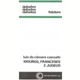 Mouros, Franceses e Judeus - Luís da Câmara Cascudo