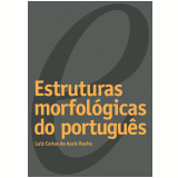 Estruturas Morfológicas do Português - Luiz Carlos de Assis Rocha