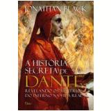 A História Secreta De Dante - Jonathan Black