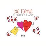 100 Formas De Dizer Eu Te Amo - NICÓLAS Silbert, Dalia F. Walker