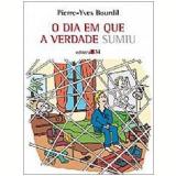 O Dia em Que a Verdade Sumiu - Pierre-Yves Bourdil