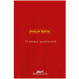 O Animal Agonizante - Philip Roth