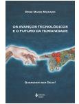 Os Avan�os Tecnol�gicos e o Futuro da Humanidade