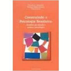 Construindo a Psicologia Brasileira Desafios da Ci�ncia e Pr�tica Psicol�gica