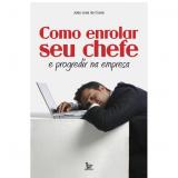 Como Enrolar Seu Chefe - João José da Costa