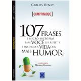[Comprimidos] 107 Frases e Micro-Hist�rias para Voc� Ler, Refletir e Enxergar a Vida com mais Humor - Carlos Henry