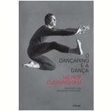 O Dançarino e a Dança - Merce Cunningham