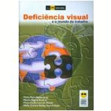 Deficiência Visual E O Mundo Do Trabalho - Tânia M. A. Jung, Márcia R. Kretzer, Maria C. Lara De Toledo ...