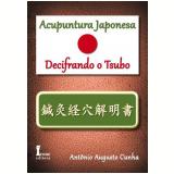 Acupuntura Japonesa - Decifrando O Tsubo - Antonio Augusto Cunha
