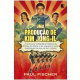 Uma Produção De Kim Jong-il - Paul Fischer