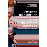 O Fim Do Homem Soviético - Svetlana Aleksiévitch