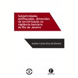 Subjetividades estilhaçadas, dimensões da terceirização na vigilância bancária do Rio de Janeiro (Ebook) - Antônio Carlos Silva de Oliveira