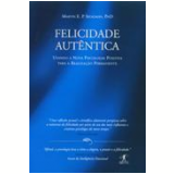 Felicidade Autêntica - Martin E. P. Seligman