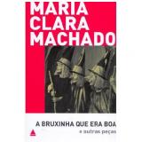 A Bruxinha que Era Boa e Outras Peças - Maria Clara Machado