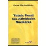 Tutela Penal nas Atividades Nucleares - Viviane Martins Ribeiro